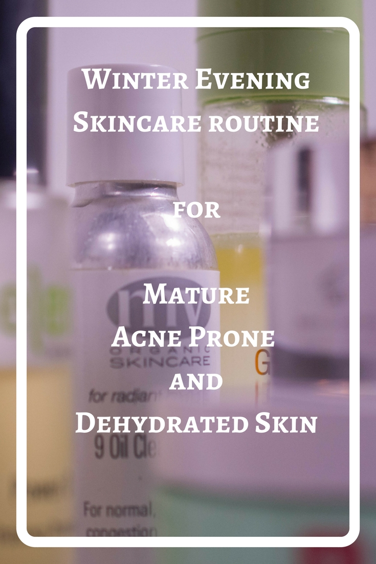 Winter Evening Skincare routine for Mature Acne Prone and Dehydrated Skin