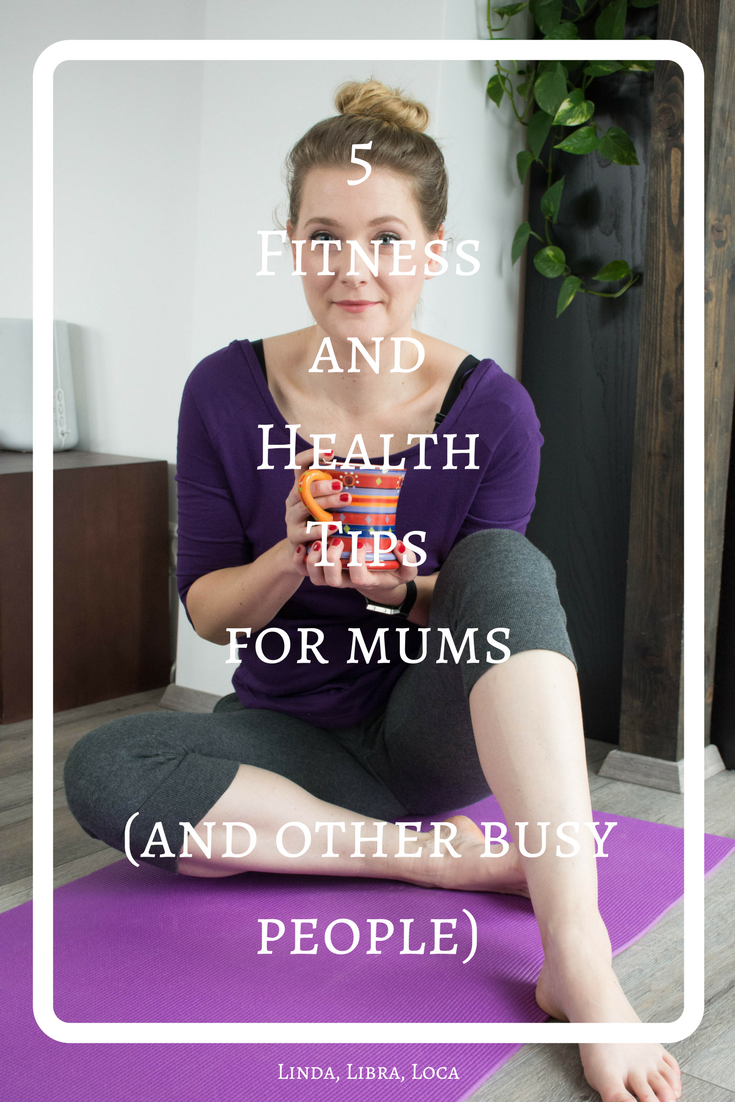 5 Fitness and Health Tips for mums (and other busy people)